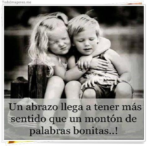 Un abrazo llega a tener más sentido que un montón de palabras bonitas...!