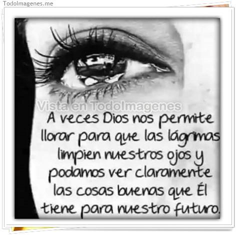 Imagenes De A Veces Dios Nos Permite Llorar Para Que Las Lágrimas
