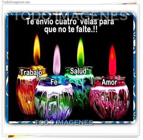 Te envio cuatro velas para que no te falte...!! Trabajo, Fe , Salud, Amor