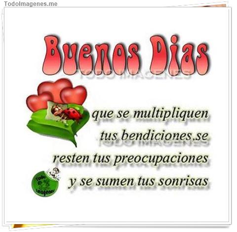 Buenos Dias que se muntipliquen sus bendicions se resten tus preocupaciones y se sumen tus sonrisas