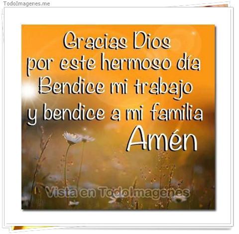 Gracias Dios por este hermoso día Bendice mi trabajo y bendice a mi familia. Amén
