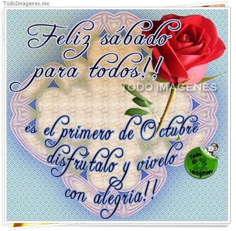Feliz Sábado para todos !! es el primero de Octubre disfrutalo y vivelo con alegria !!