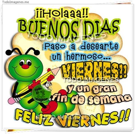Hola BUENOS DIAS paso a desearte un hermoso VIERNES !!! y un gran fin de semana FELIZ VIERNES !!