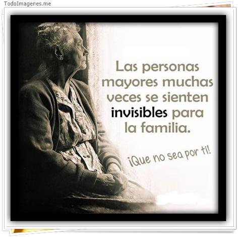 Las personas mayores muchas veces se sientan invisibles para la familia.¡ Que no sea por ti !