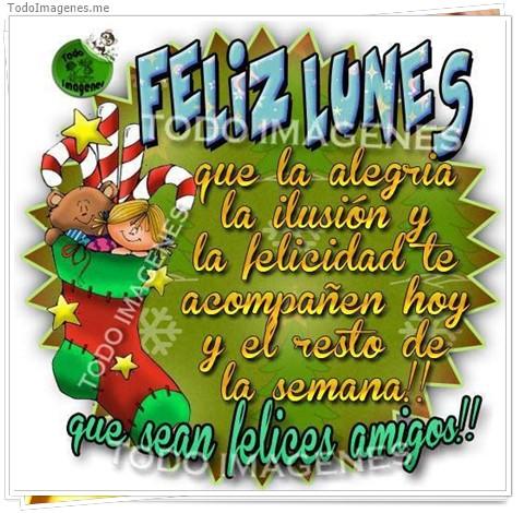 FELIZ LUNES que la alegria la ilusion y la felicidad te acompañen hoy y el resto de la semana !! que seas felices amigos !!