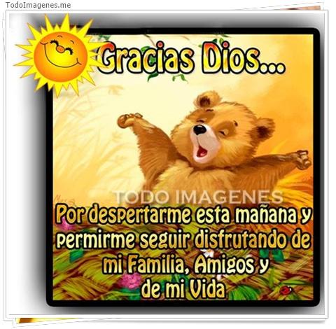 Gracias Dios, por despertarme esta mañana y permitirme seguir disfrutando de mi familia, amigos y de mi vida.