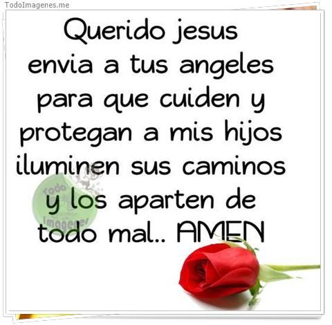 Querido jesus envia a tus angeles para que cuiden y protegan a mis hijos iluminen sus caminos y los aparten de todo mal...AMEN