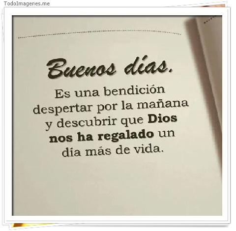 Buenos Dias. Es una bendición despertar por la mañana y descubrir que Dios  nos ha. «